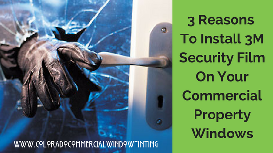 3 Reasons To Install 3m security film colorado