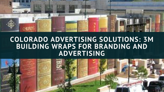 Colorado Advertising Solutions_ 3M Building Wraps for Branding and Advertising
