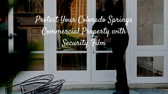 Protect Your Colorado Springs Commercial Property with Security Film