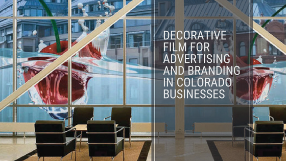 Decorative Film for Advertising and Branding in Colorado Businesses
