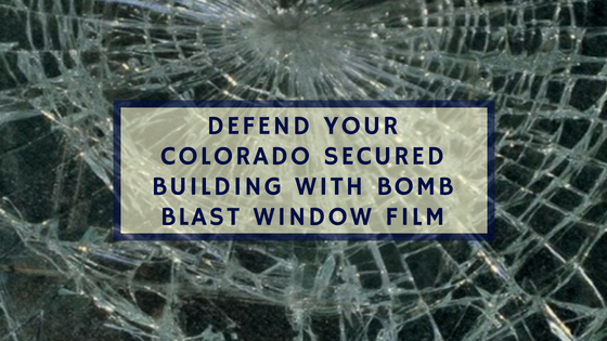 Defend Your Colorado Secured Building with Bomb Blast Window Film