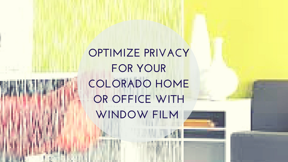 Optimize Privacy for Your Colorado Home or Office with Window Film