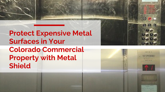 Protect Expensive Metal Surfaces in Your Colorado Commercial Property with Metal Shield