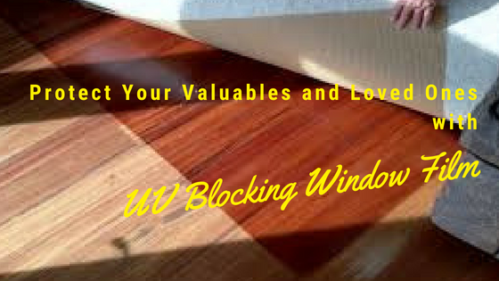 Protect Your Valuables and Loved Ones with UV Blocking Window Film
