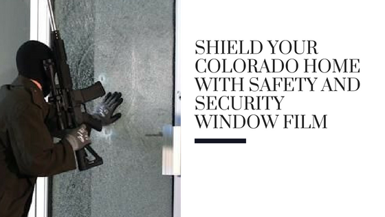 Shield Your Colorado Home with Safety and Security Window Film