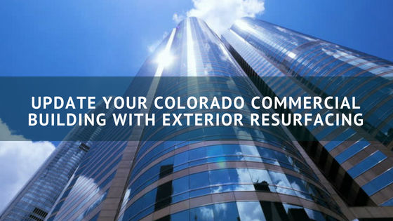 Update Your Colorado Commercial Building with Exterior Resurfacing