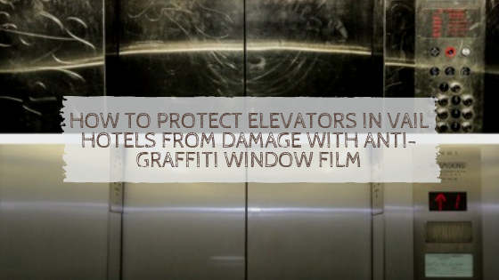 How to Protect Elevators in Vail Hotels from Damage with Anti-Graffiti Window Film