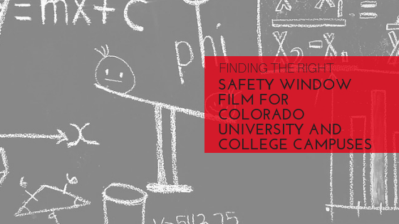Finding the Right Safety Window Film for Colorado University and College Campuses