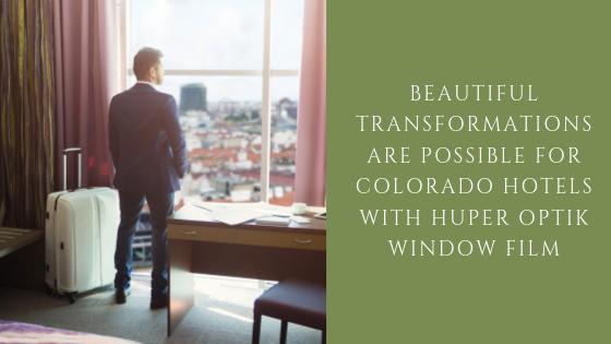 huper optik window film colorado hotels