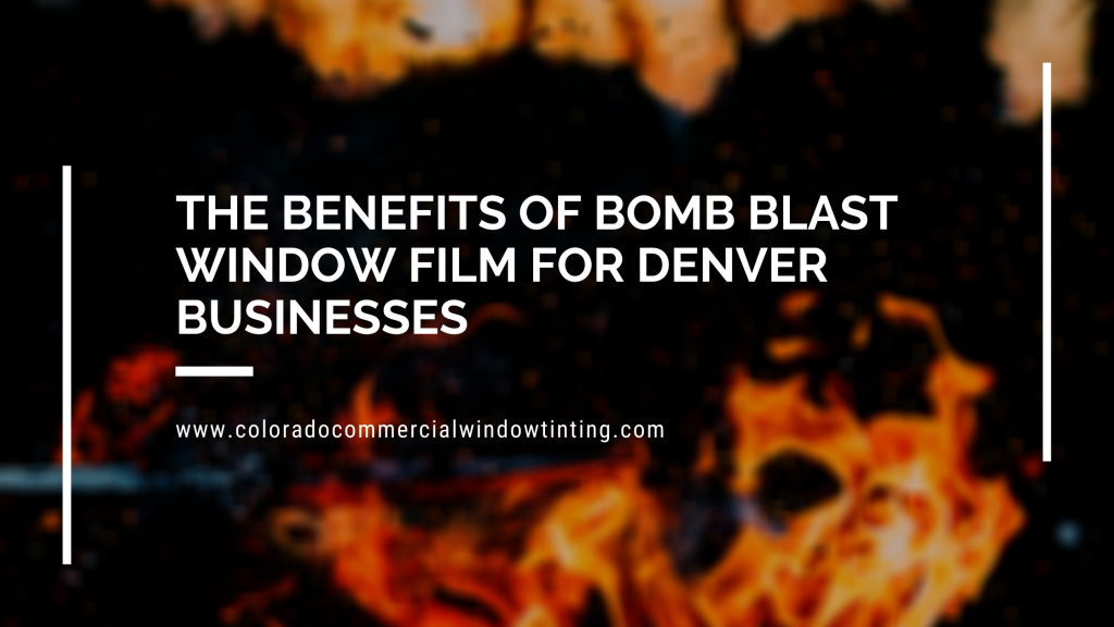 benefits bomb blast window film denver businesses